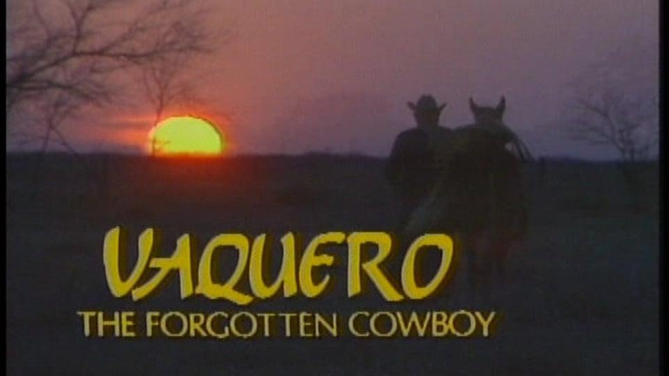 Vaquero: The Forgotten Cowboy