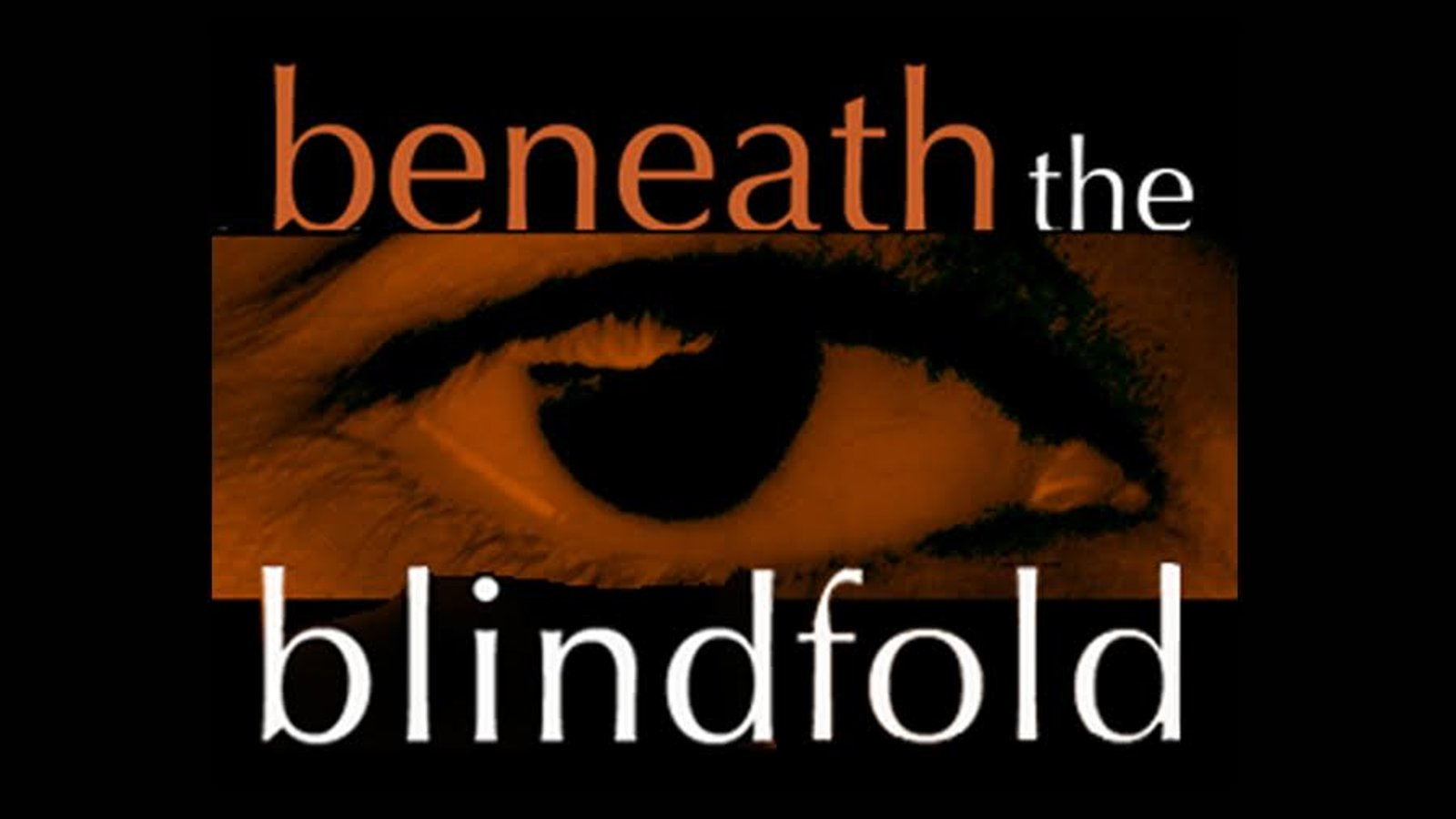 Beneath The Blindfold - The Lifelong Impact of Torture