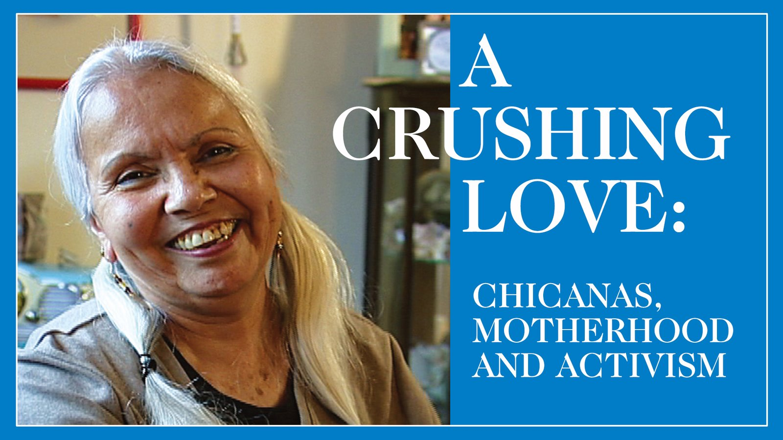 A Crushing Love - Chicanas, Motherhood and Activism