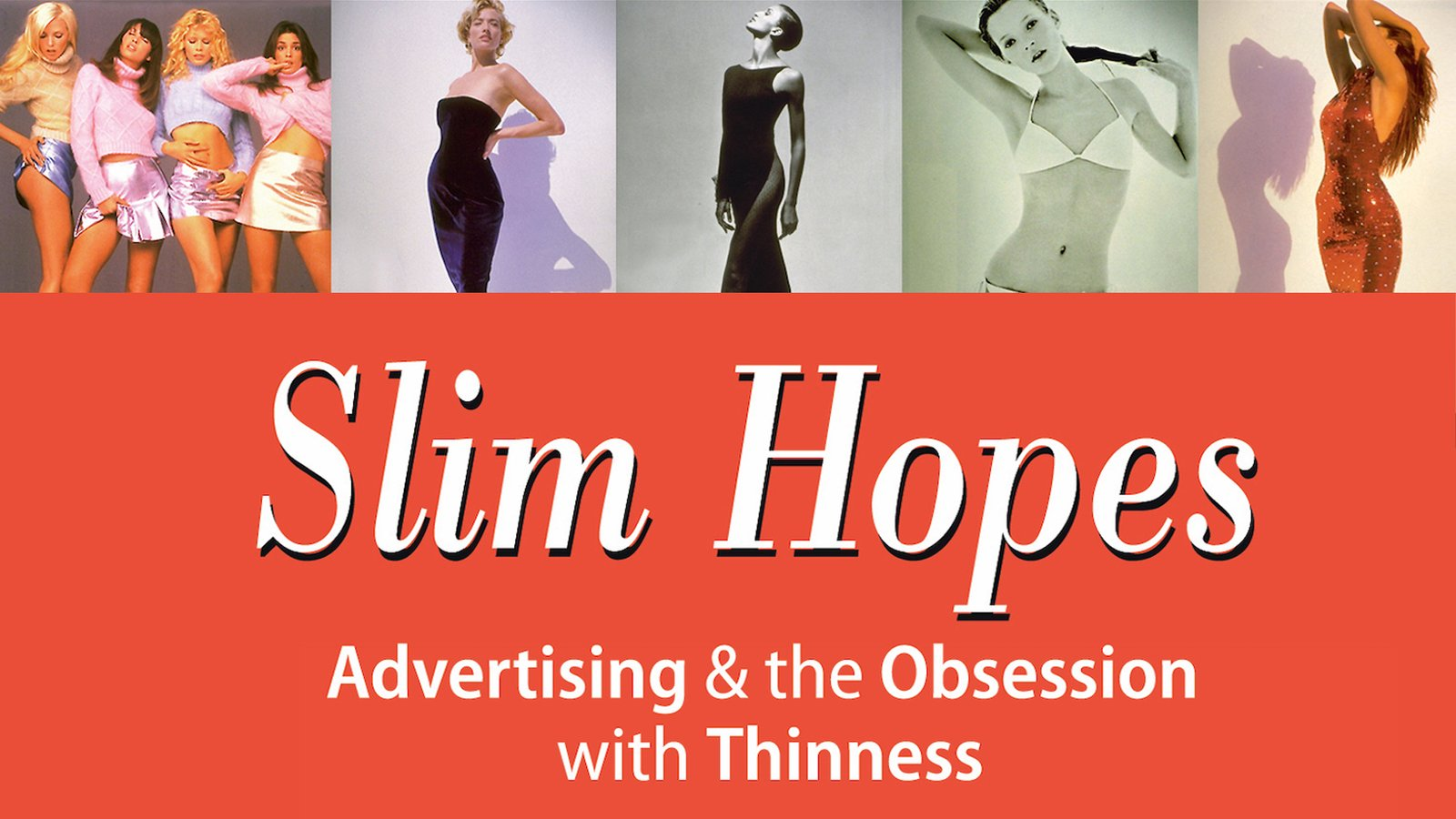 Slim Hopes - Advertising & the Obsession with Thinness
