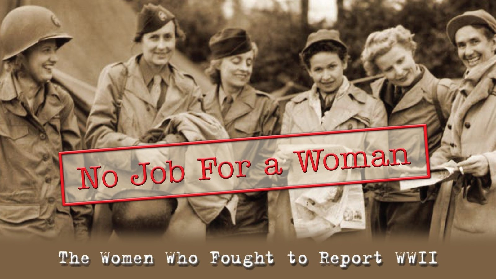 No Job for a Woman - Pioneering Women Reporters in WWII