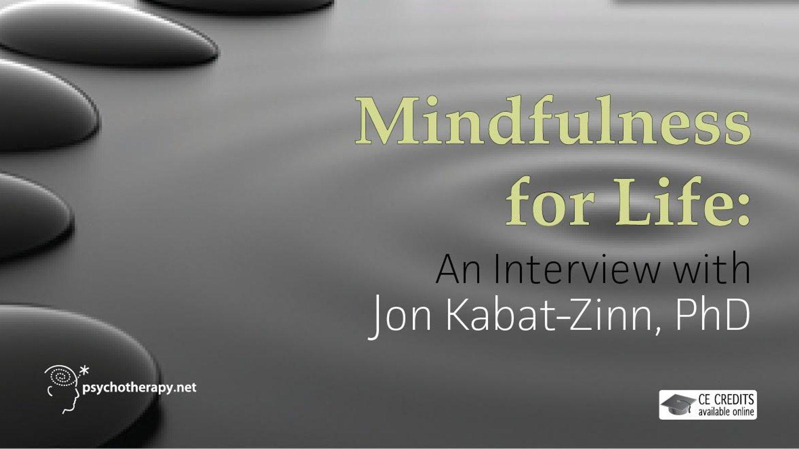 Mindfulness for Life - An Interview with Jon Kabat-Zinn