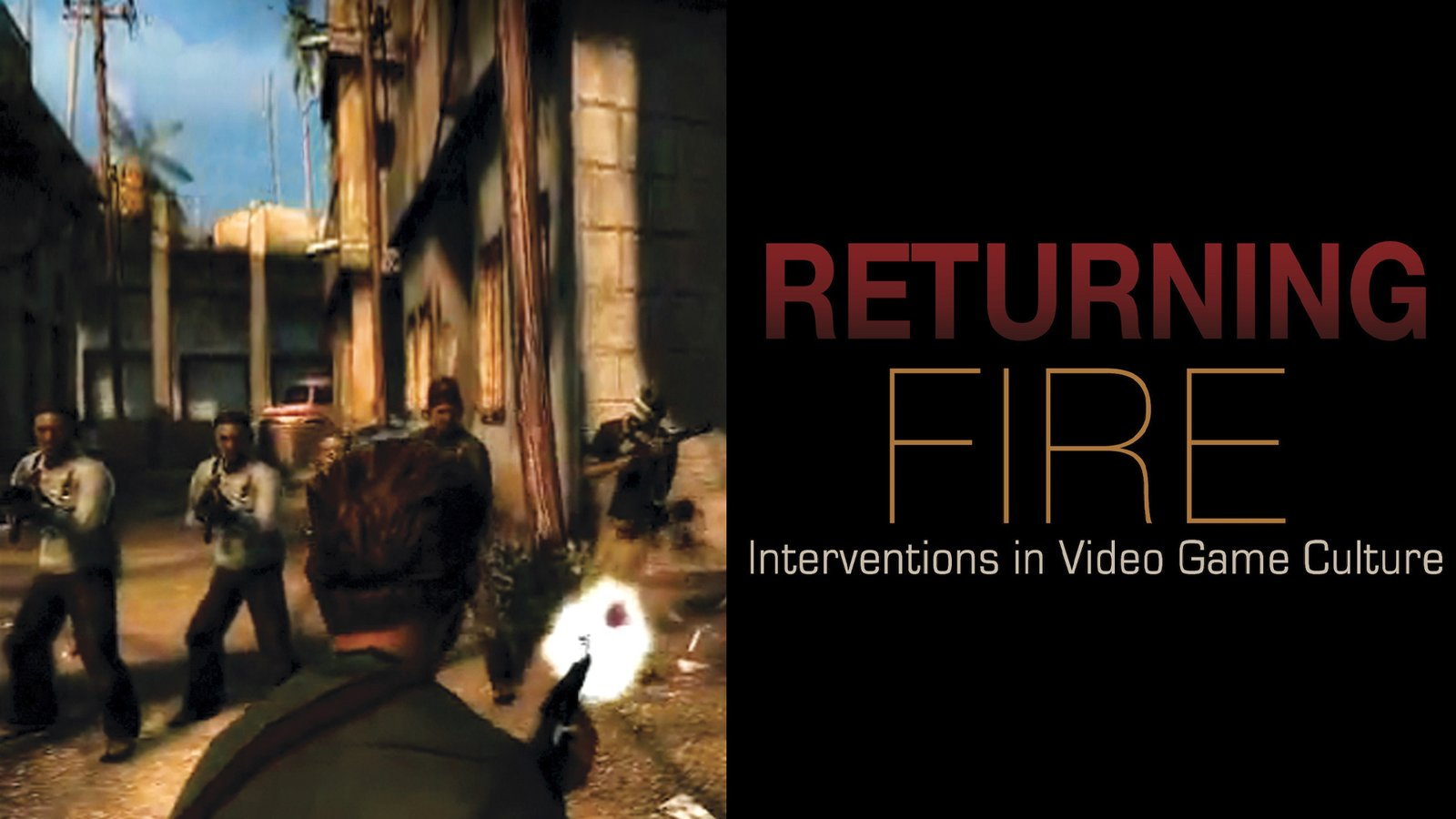 Returning Fire - Interventions in Video Game Culture
