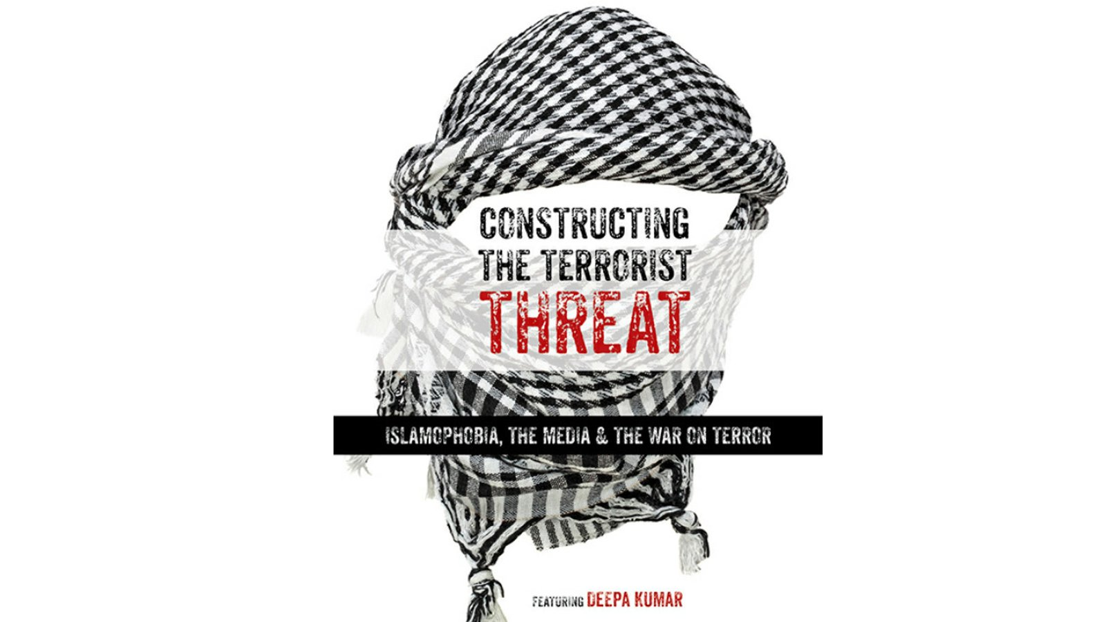 Constructing the Terrorist Threat - Islamophobia, The Media & The War on Terror