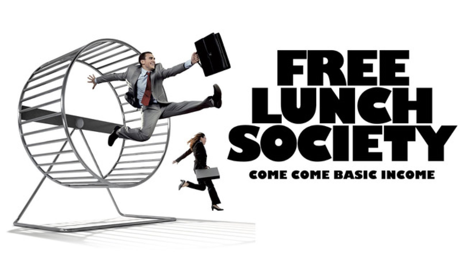 Free Lunch Society – Come Come Basic Income - Free Lunch Society – Komm komm Grundeinkommen