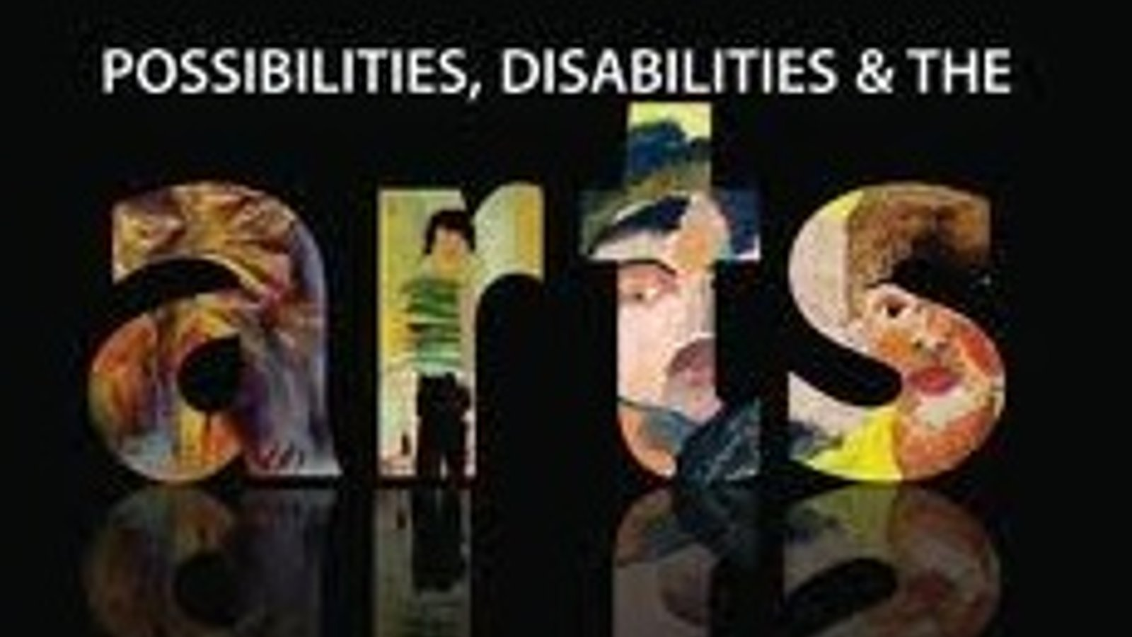 ARTS: Possibilities, Disabilities & The Arts