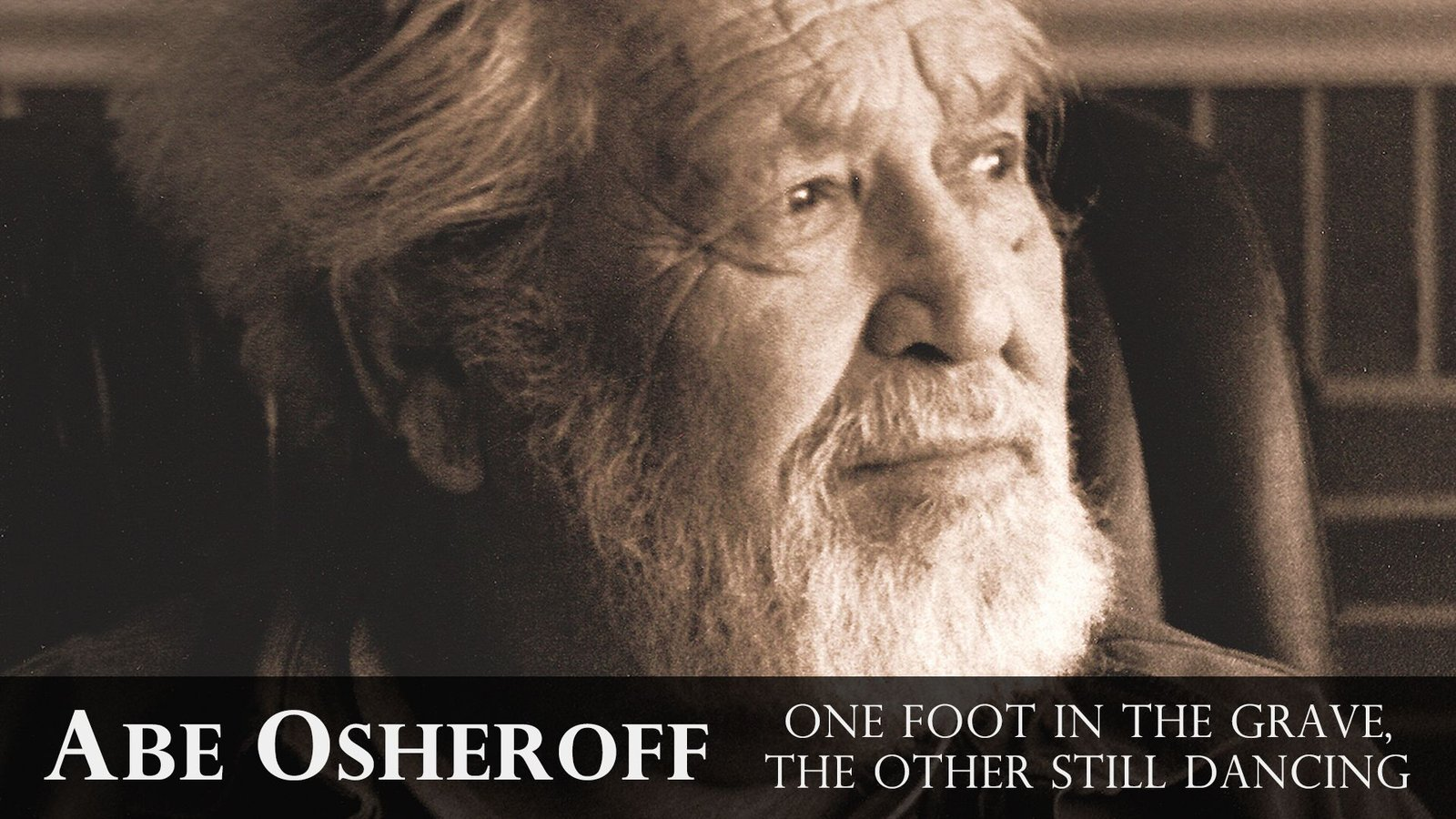Abe Osheroff One Foot in the Grave, the Other Still Dancing