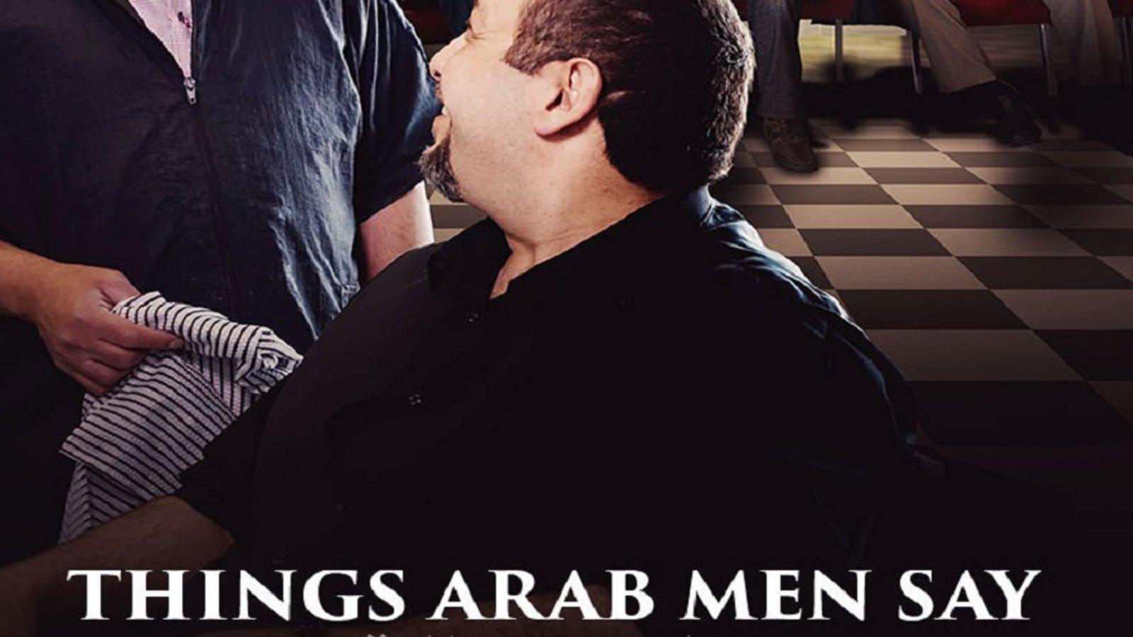 Things Arab Men Say - Eight Men Discuss Being Arab in Canada