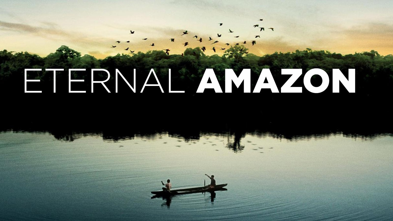 Eternal Amazon (Amazonia Eterna) - Exploring the Amazon Rainforest
