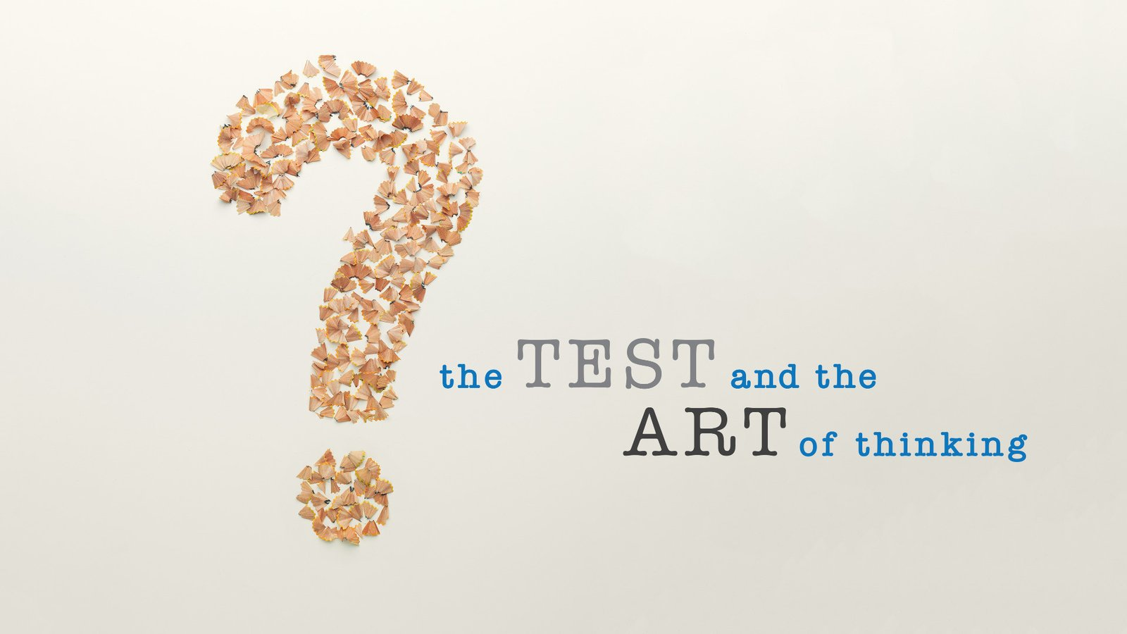 The Test & The Art of Thinking