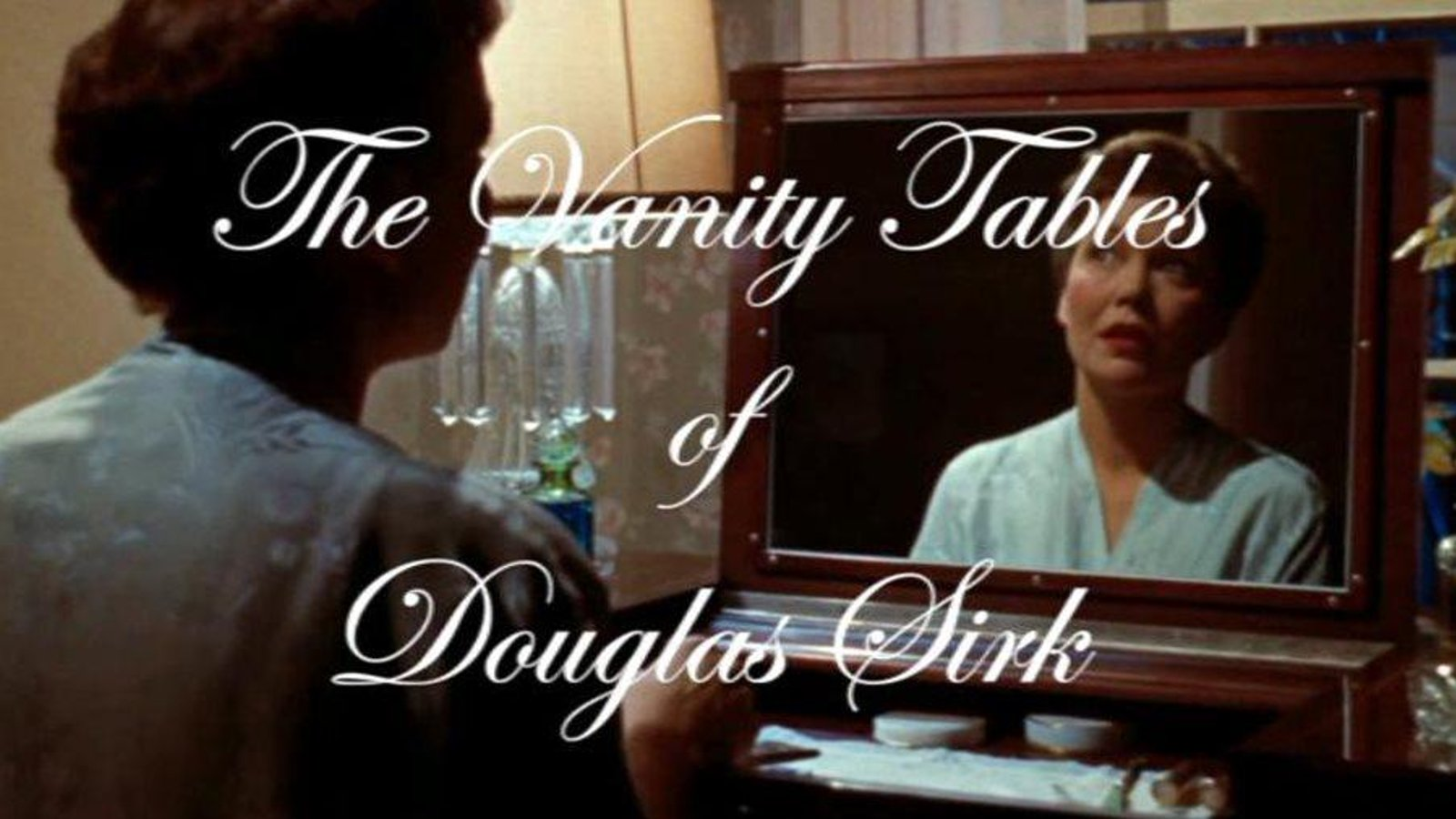 The Vanity Tables of Douglas Sirk - A Video Essay Exploring Gender in the Films of Douglas Sirk