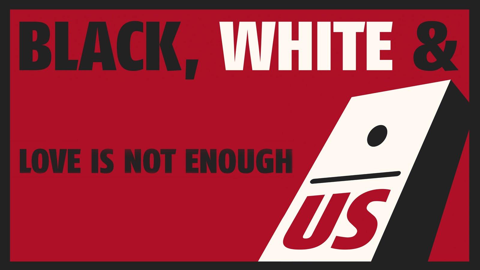 Black, White & Us