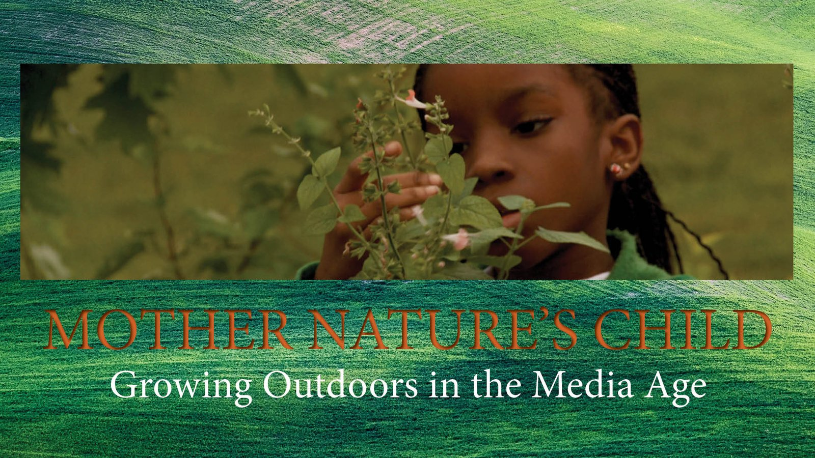 Mother Nature's Child - Growing Outdoors in the Media Age