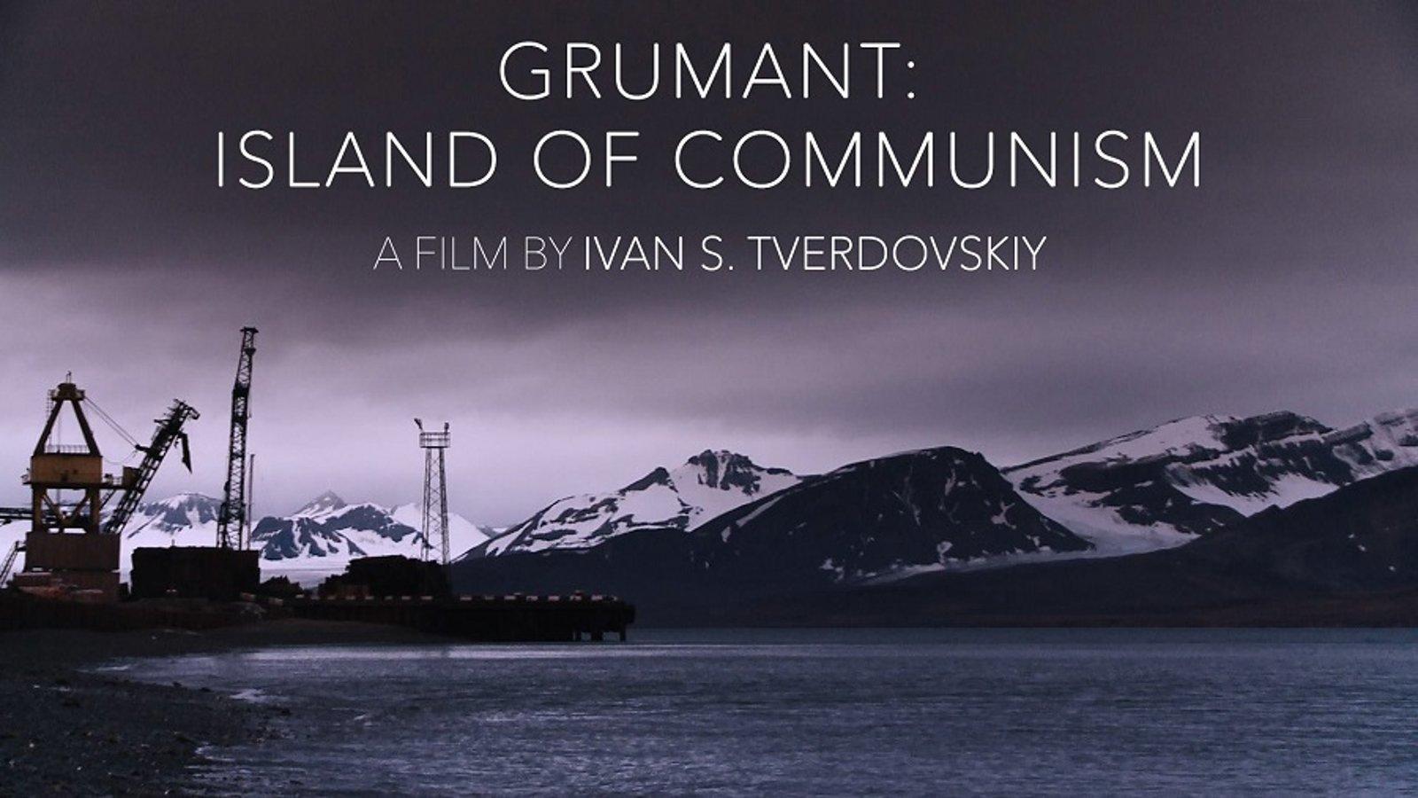 Grumant: Island of Communism - Life in an Arctic Soviet Settlement