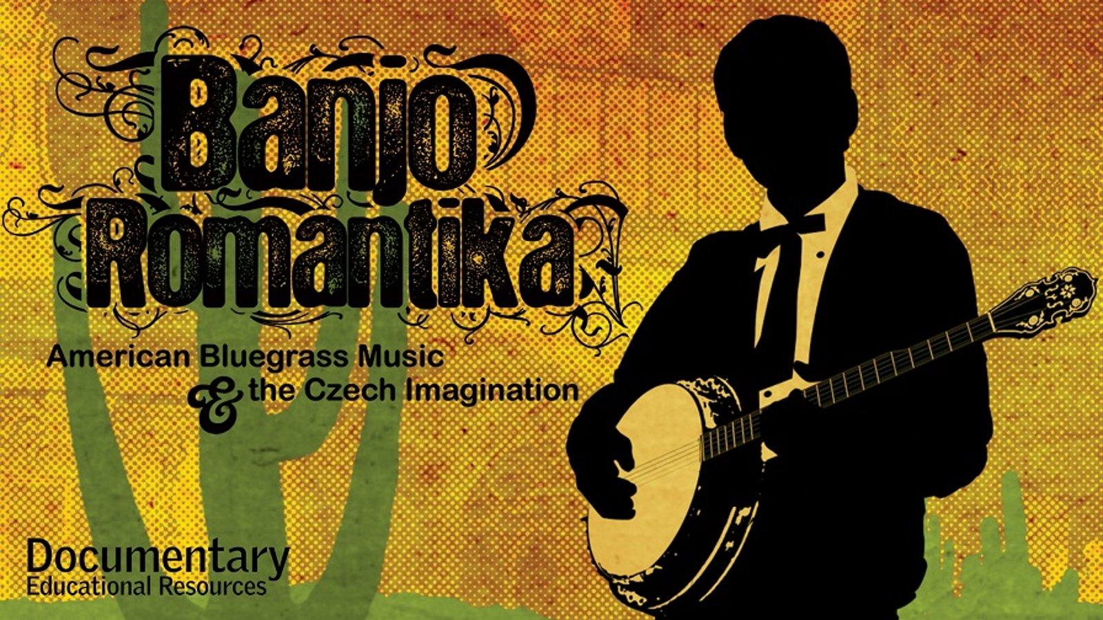 Banjo Romantika - American Bluegrass Music & The Czech Imagination