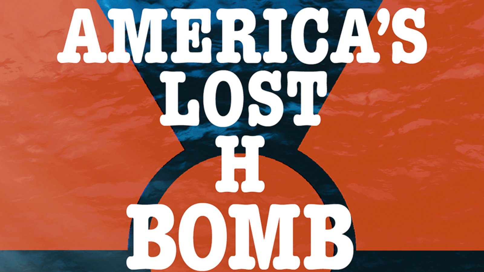 America's Lost H-Bomb - How the US Air Force Lost a Nuclear Bomb