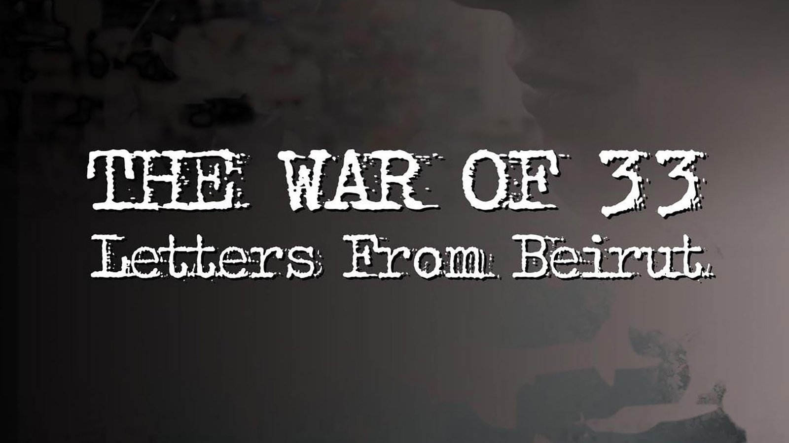 War Of 33: Letters From Beirut