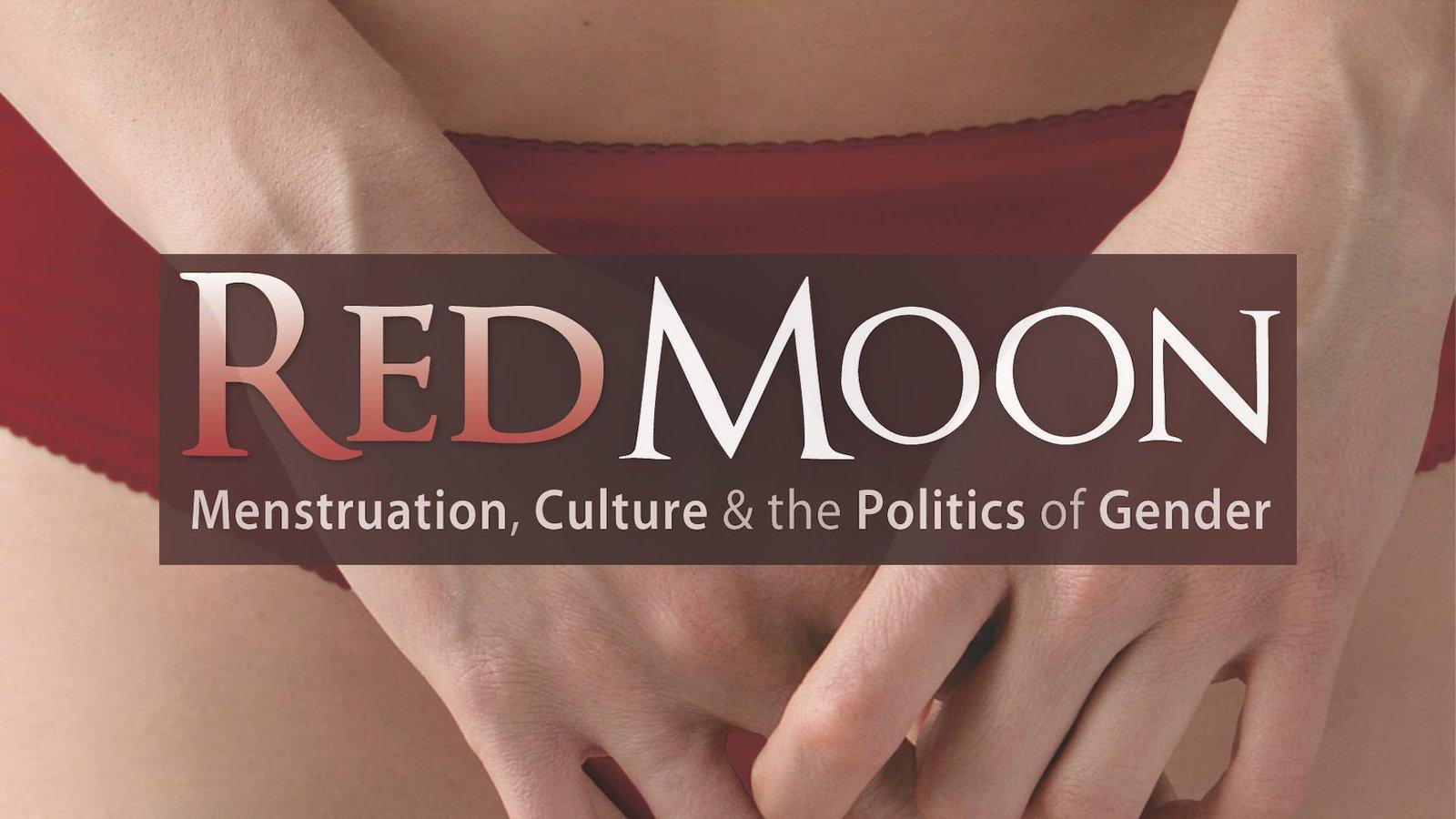 Red Moon - Menstruation, Culture & the Politics of Gender