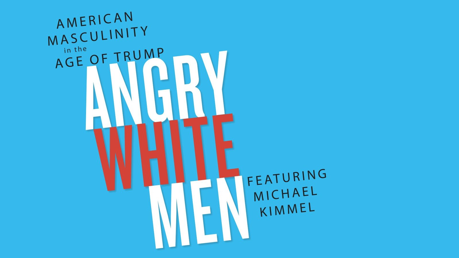 Angry White Men: American Masculinity in the Age of Trump
