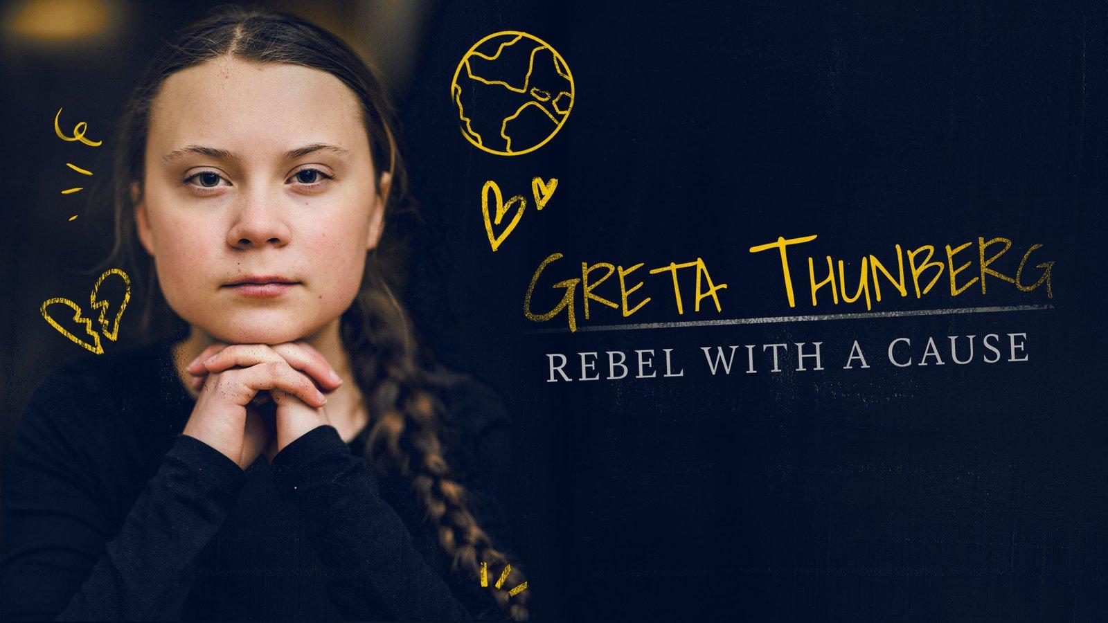 Greta Thunberg: Rebel with a Cause