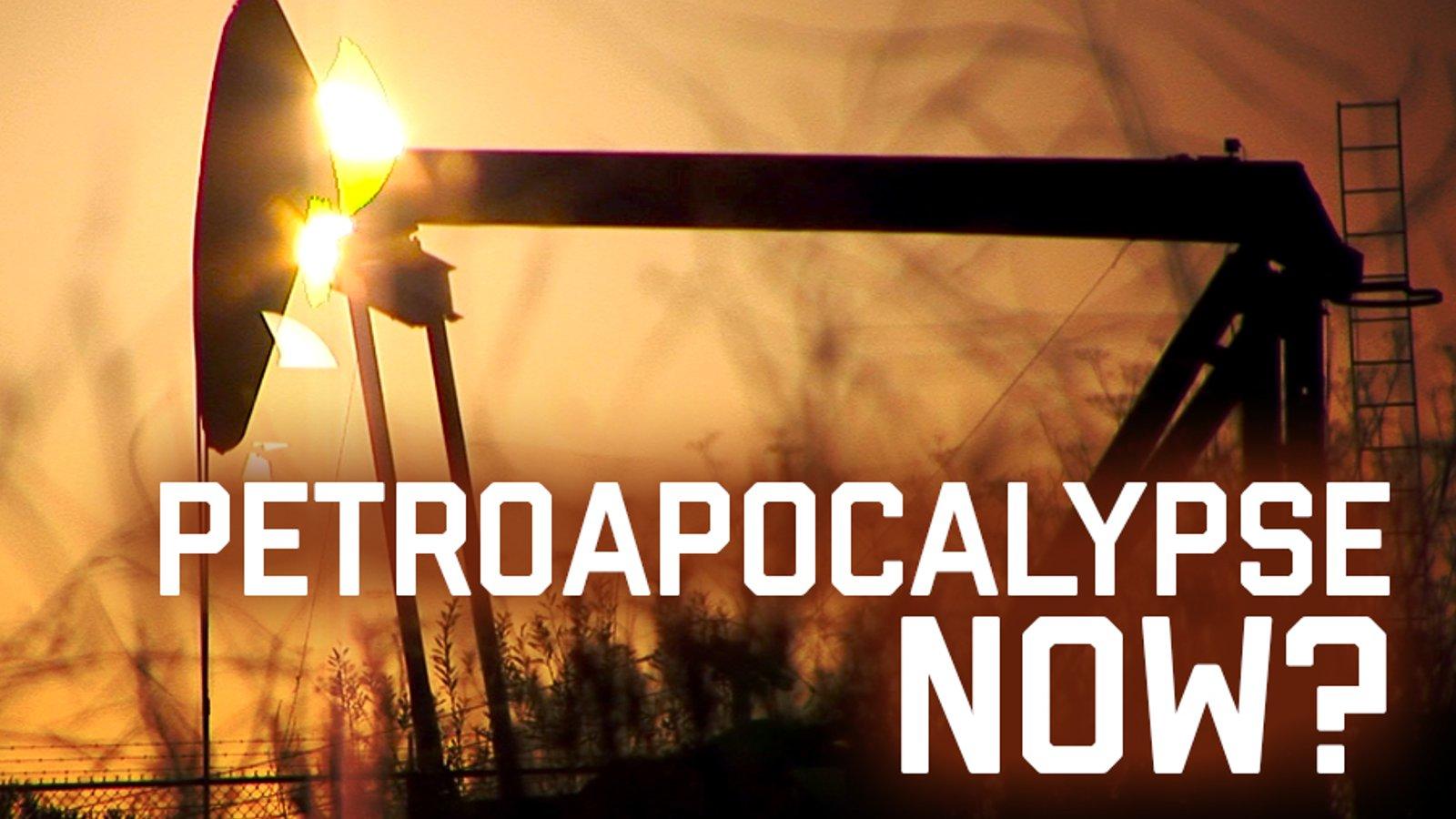Petroapocalypse Now?