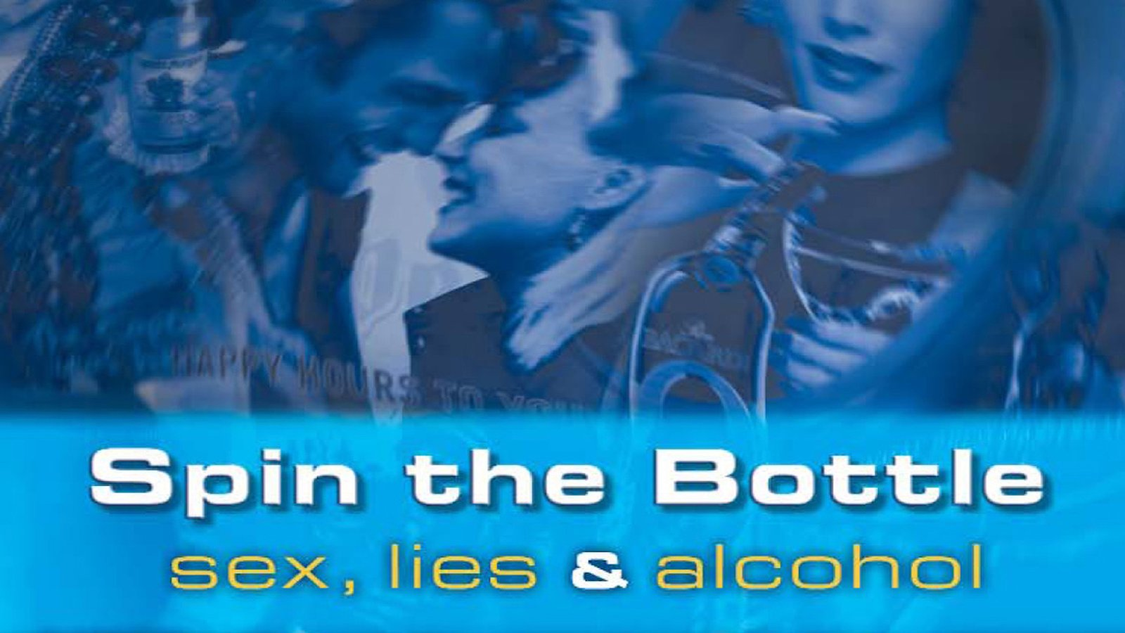 Spin the Bottle - Sex, Lies & Alcohol