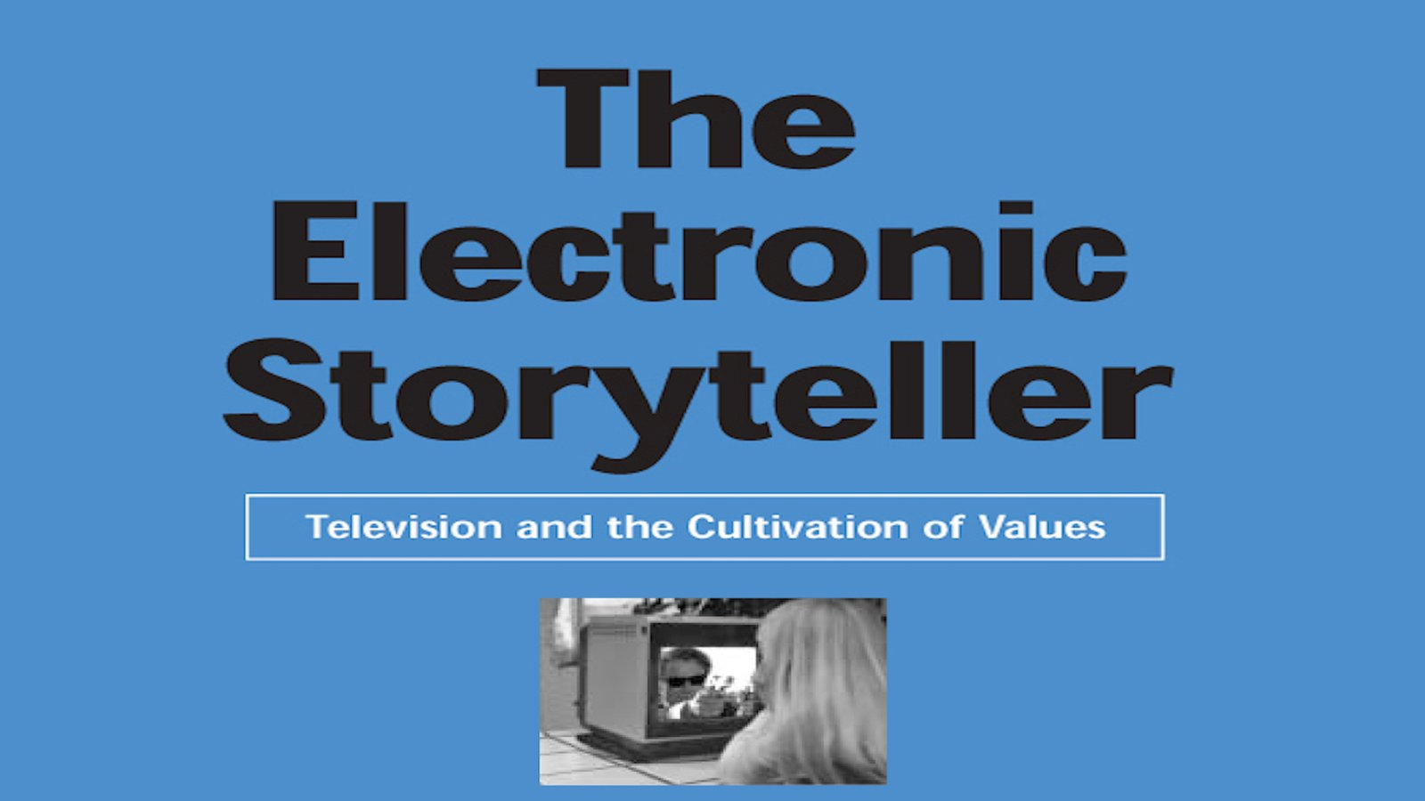 The Electronic Storyteller - Television & The Cultivation of Values