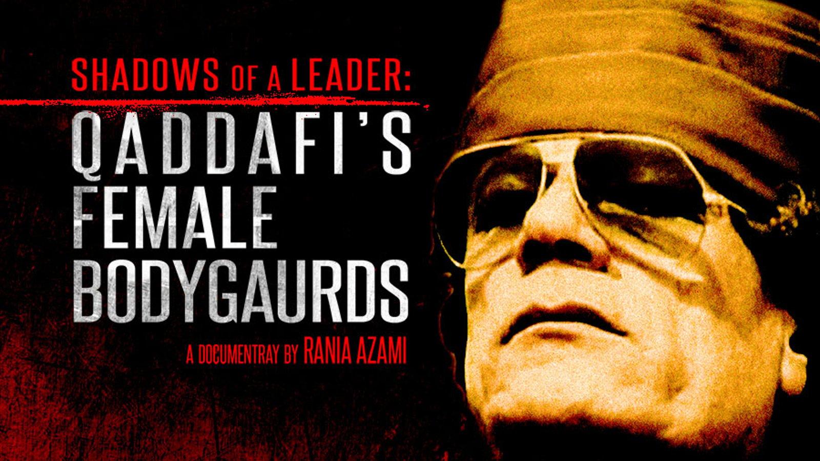 Shadows of a Leader - Qaddafi's Female Bodyguards
