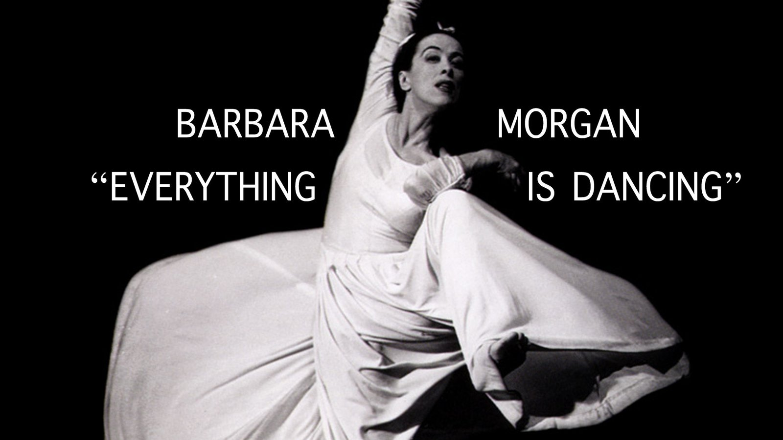 Barbara Morgan: Everything is Dancing