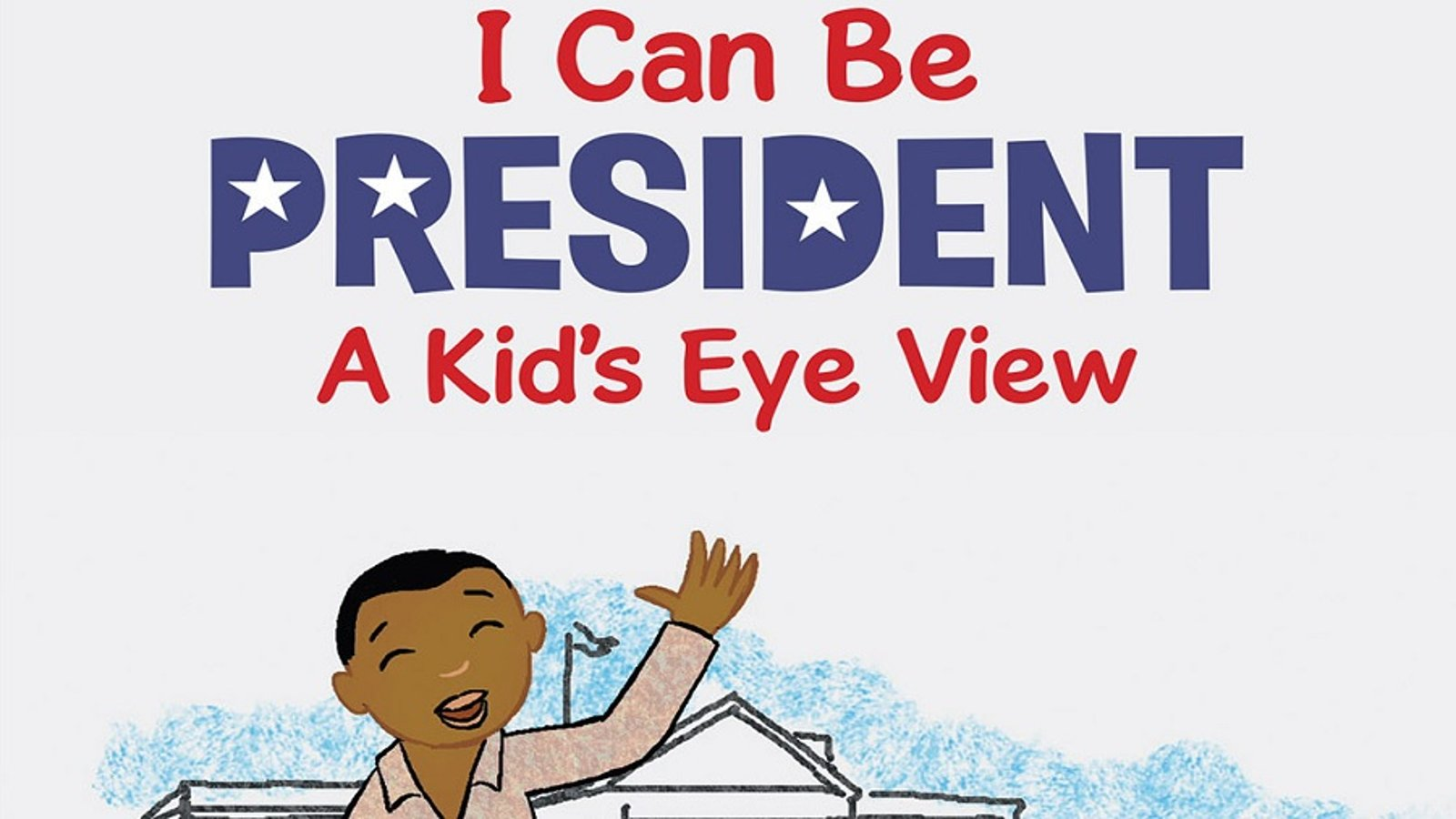 I Can Be President - A Kid's-Eye View