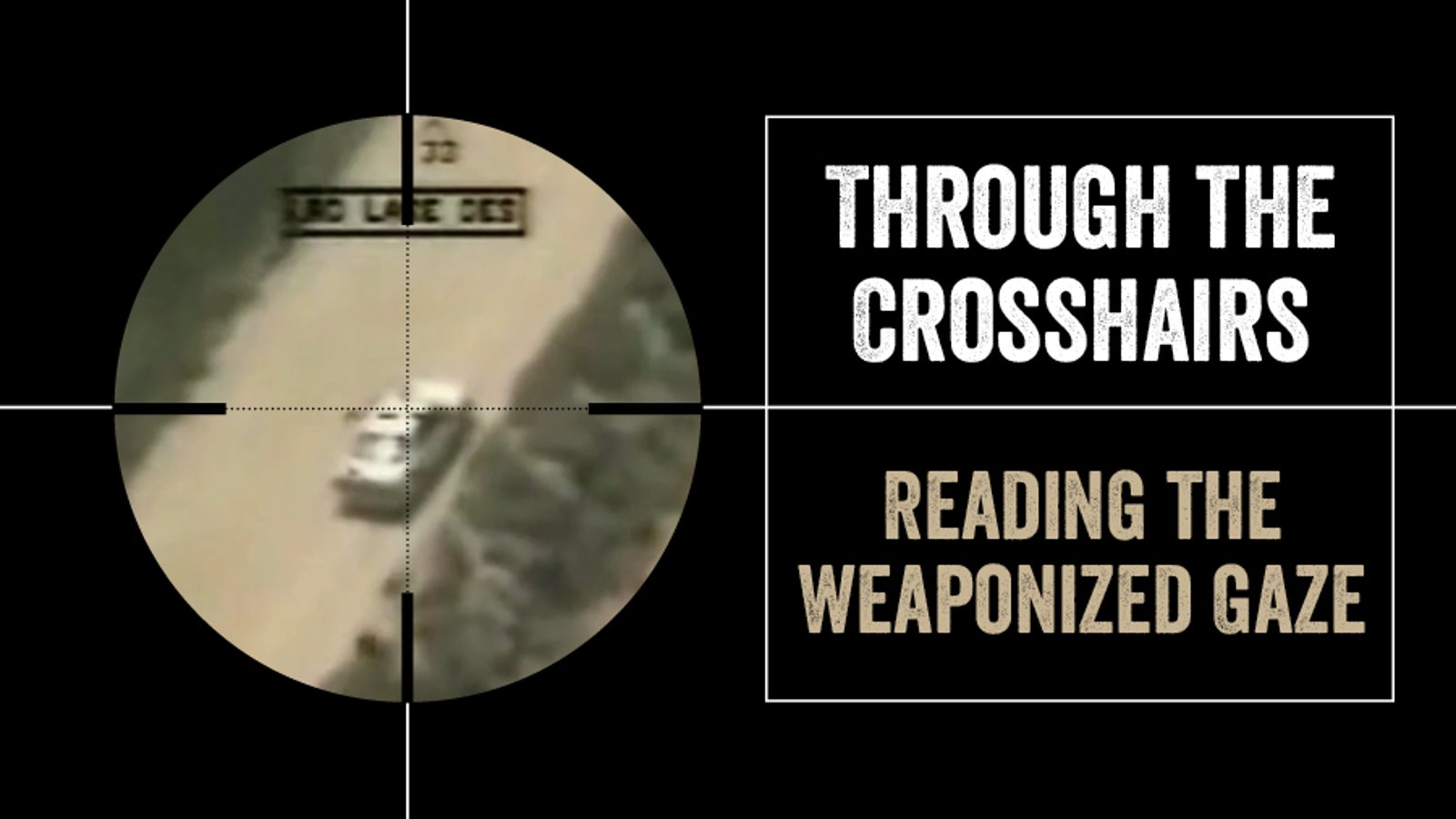 Through the Crosshairs - Reading the Weaponized Gaze