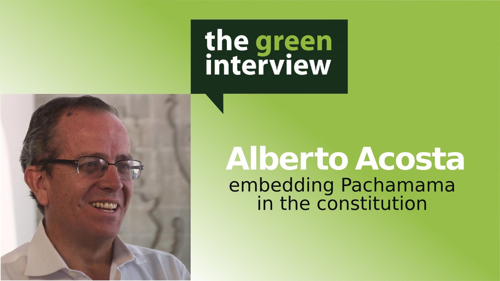 Alberto Acosta: Embedding Pachama in the Constitution