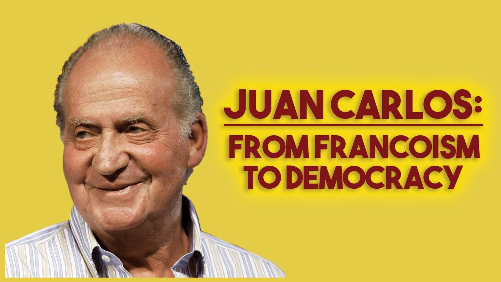 Juan Carlos: From Francoism to Democracy - N.A