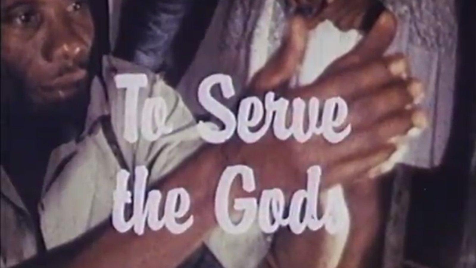 To Serve the Gods