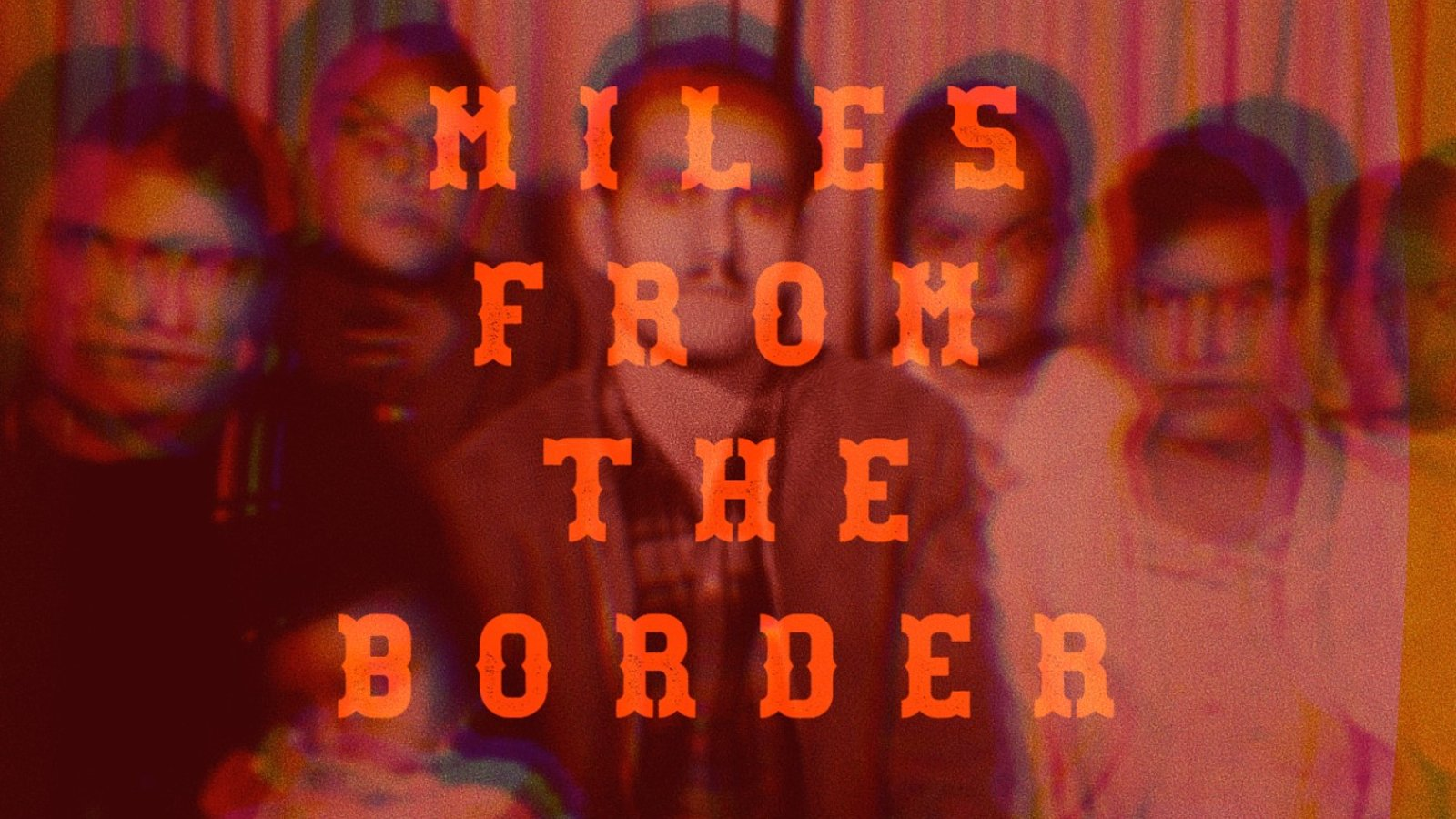 Miles From the Border - A Portrait of the Immigrant Experience