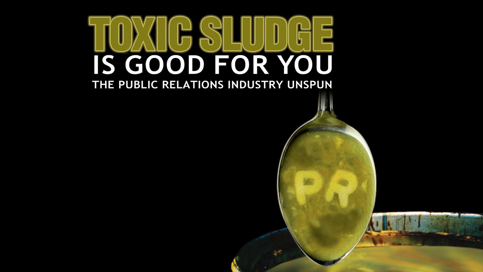 Toxic Sludge is Good for You - The Public Relations Industry Unspun