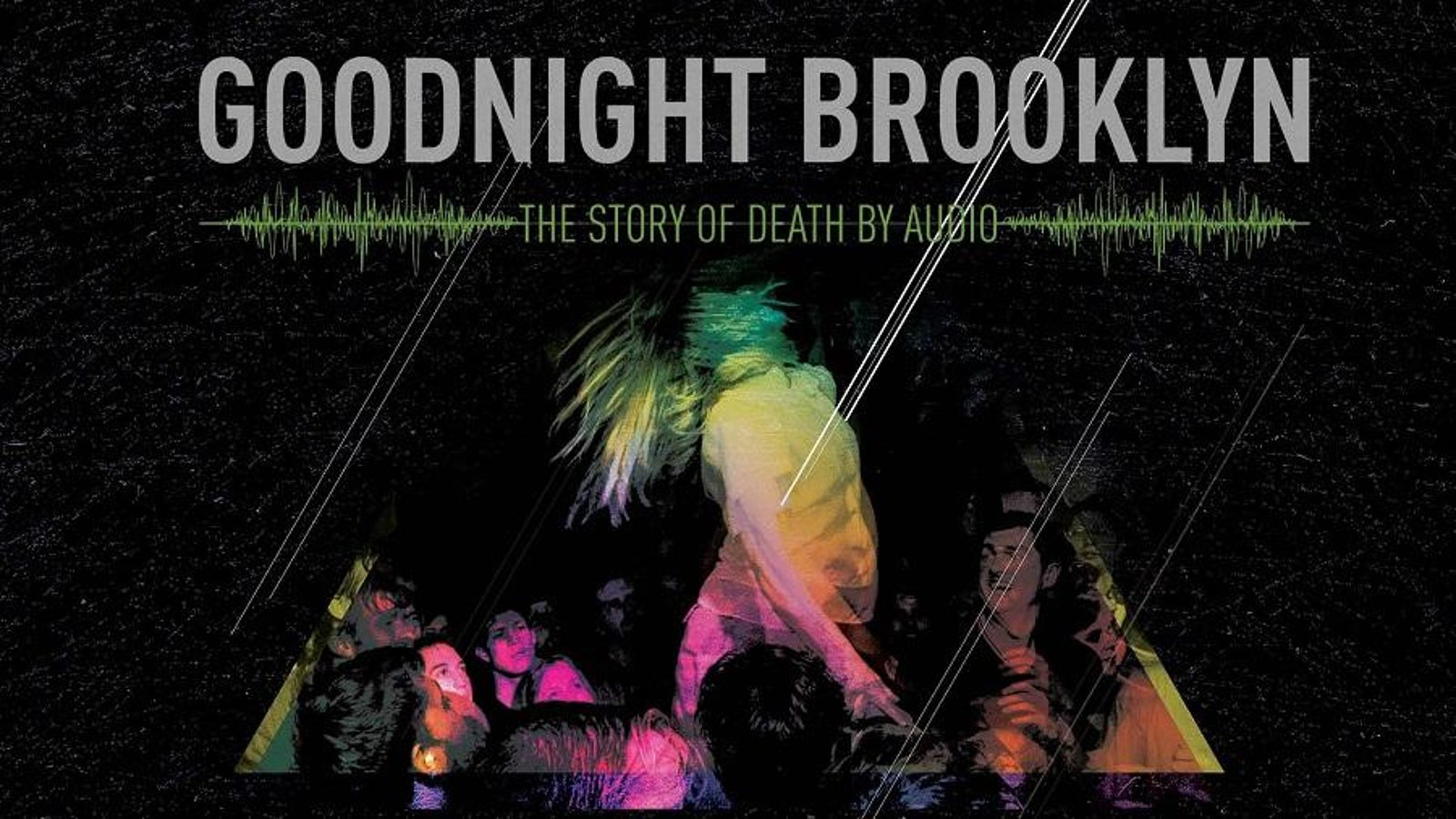 Goodnight Brooklyn - The Story of Death by Audio - An Underground Music Venue
