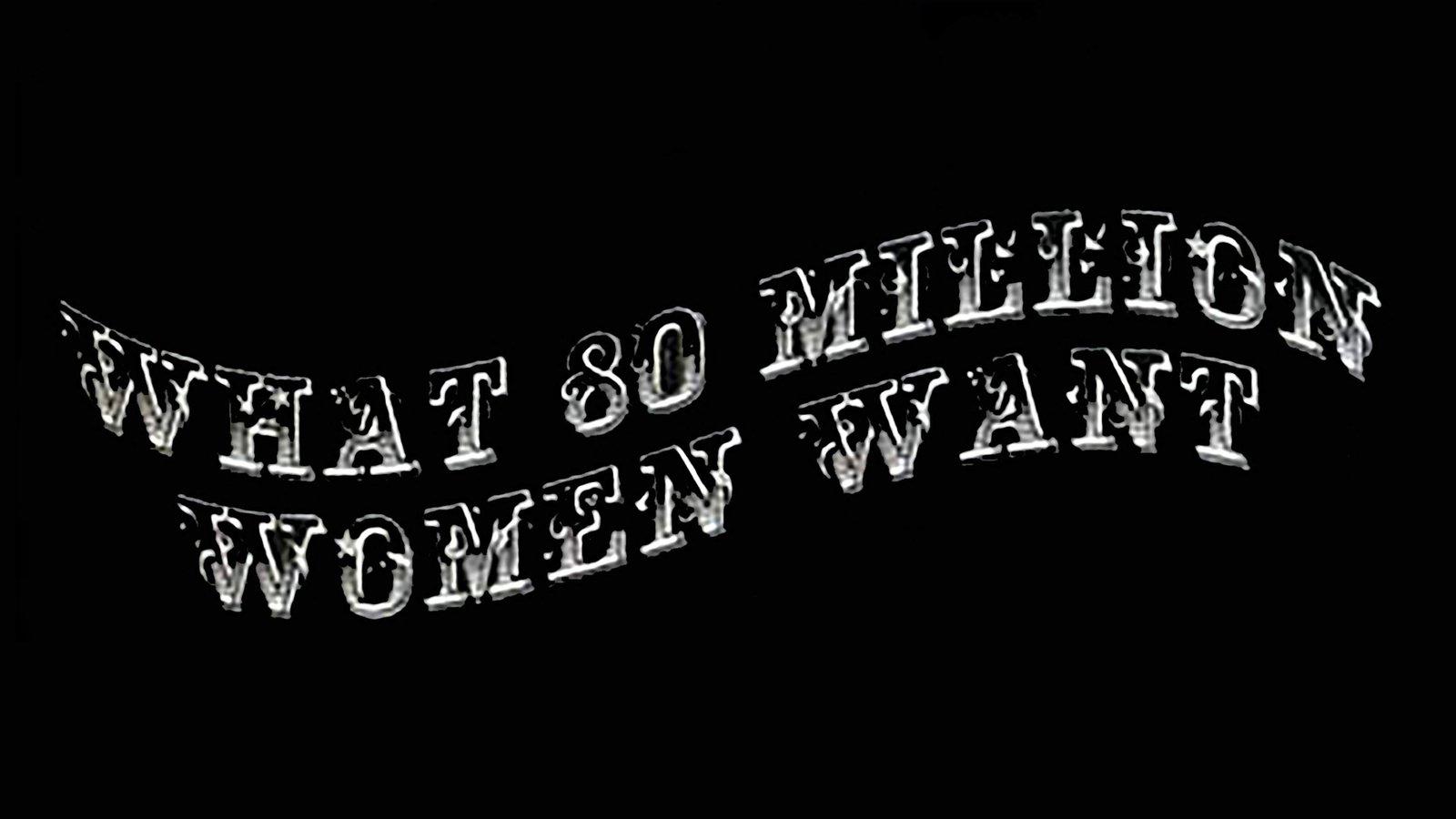 What 80 Million Women Want
