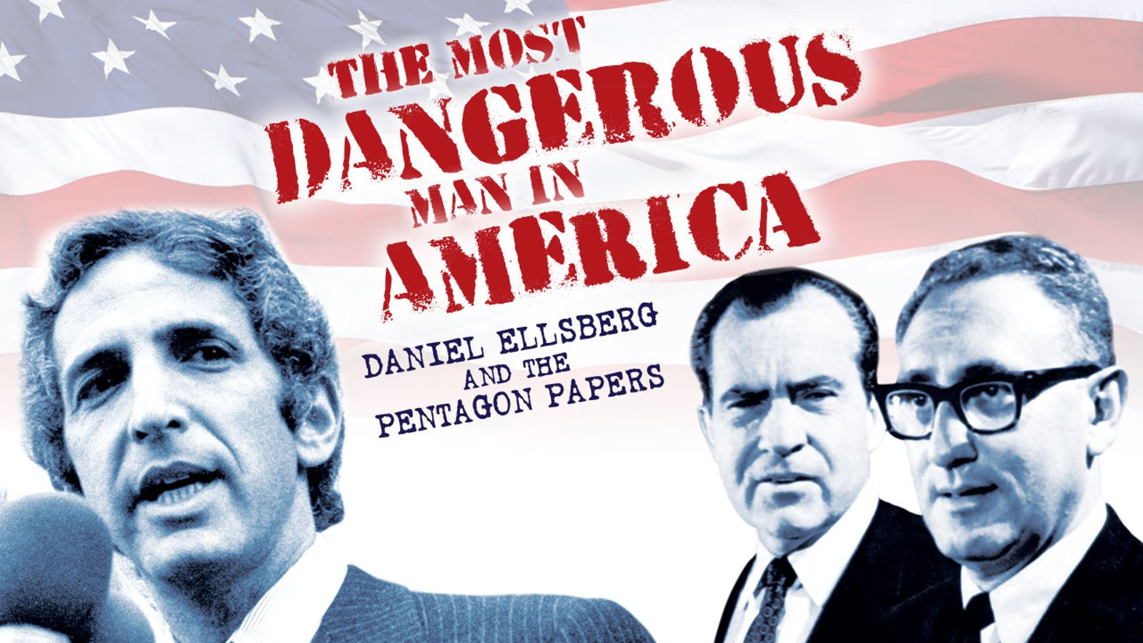The Most Dangerous Man in America - Daniel Ellsberg and the Pentagon Papers