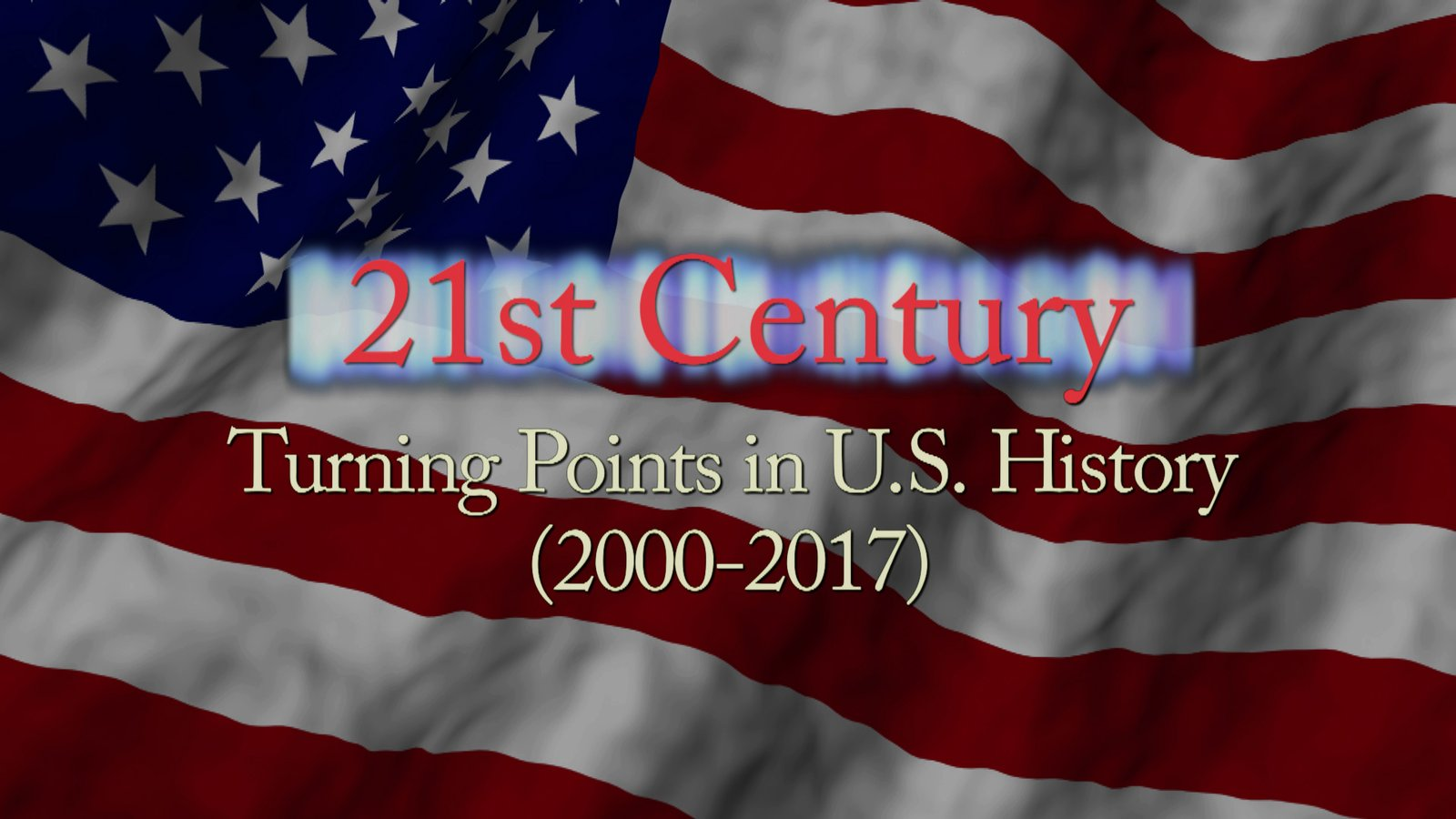 21st Century Turning Points in U.S. History (2000 - 2017) - An In-Depth Look at the Groundbreaking Events of the 21st Century
