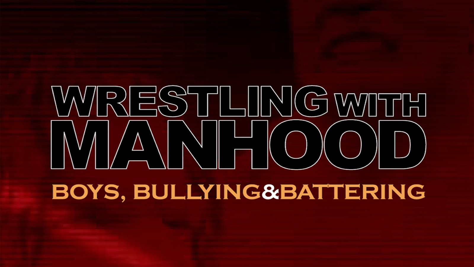 Wrestling with Manhood - Boys, Bullying and Battering