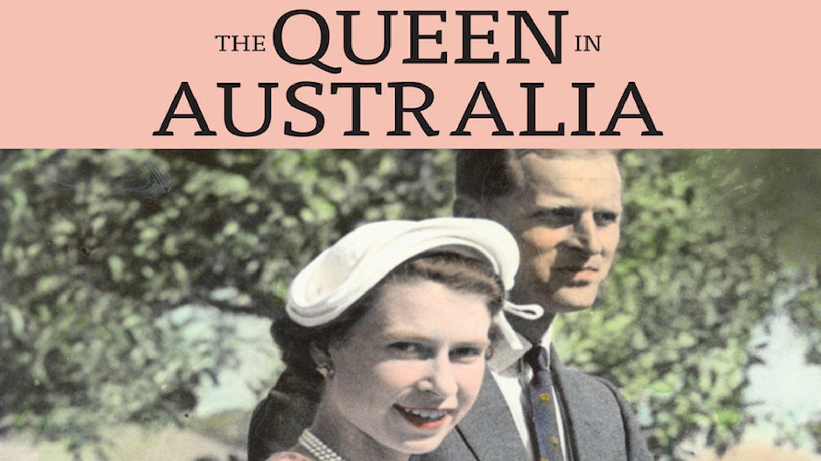 The Queen in Australia - Queen Elizabeth II and Her 1954 Visit to Australia