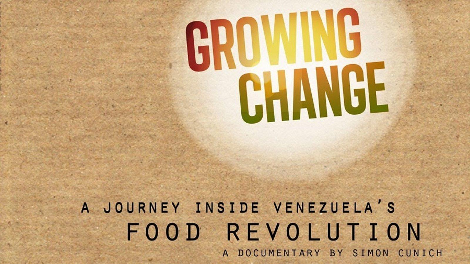 Growing Change - A Journey Inside Venezuela's Food Revolution