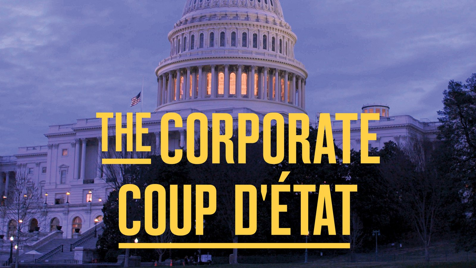 The Corporate Coup D'etat - How Capitalist Interests Subvert American Democracy
