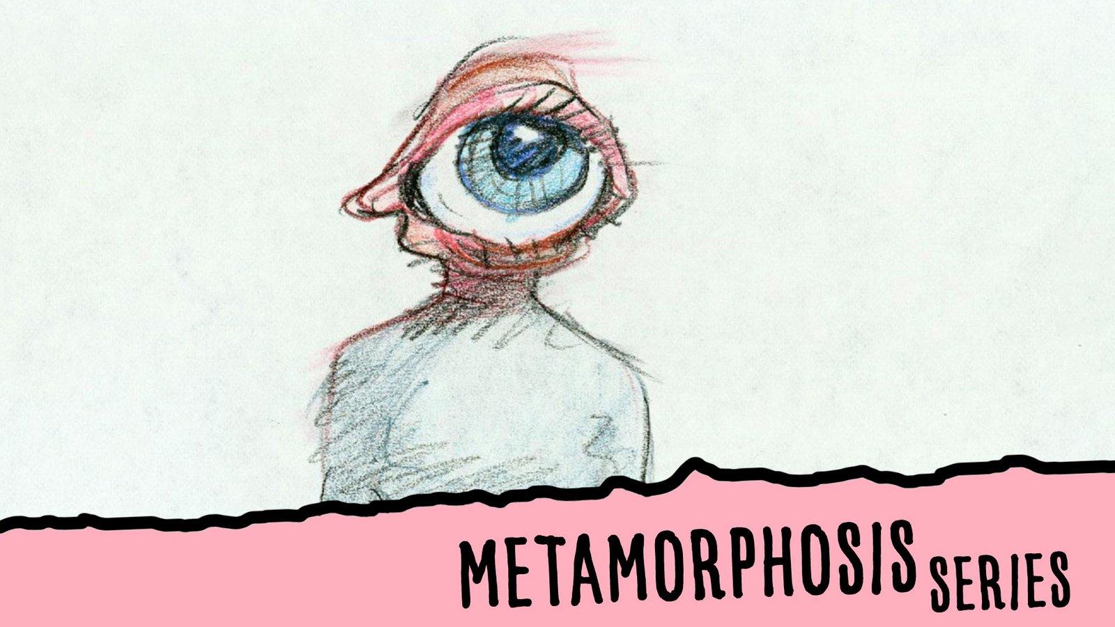 Metamorphosis Series