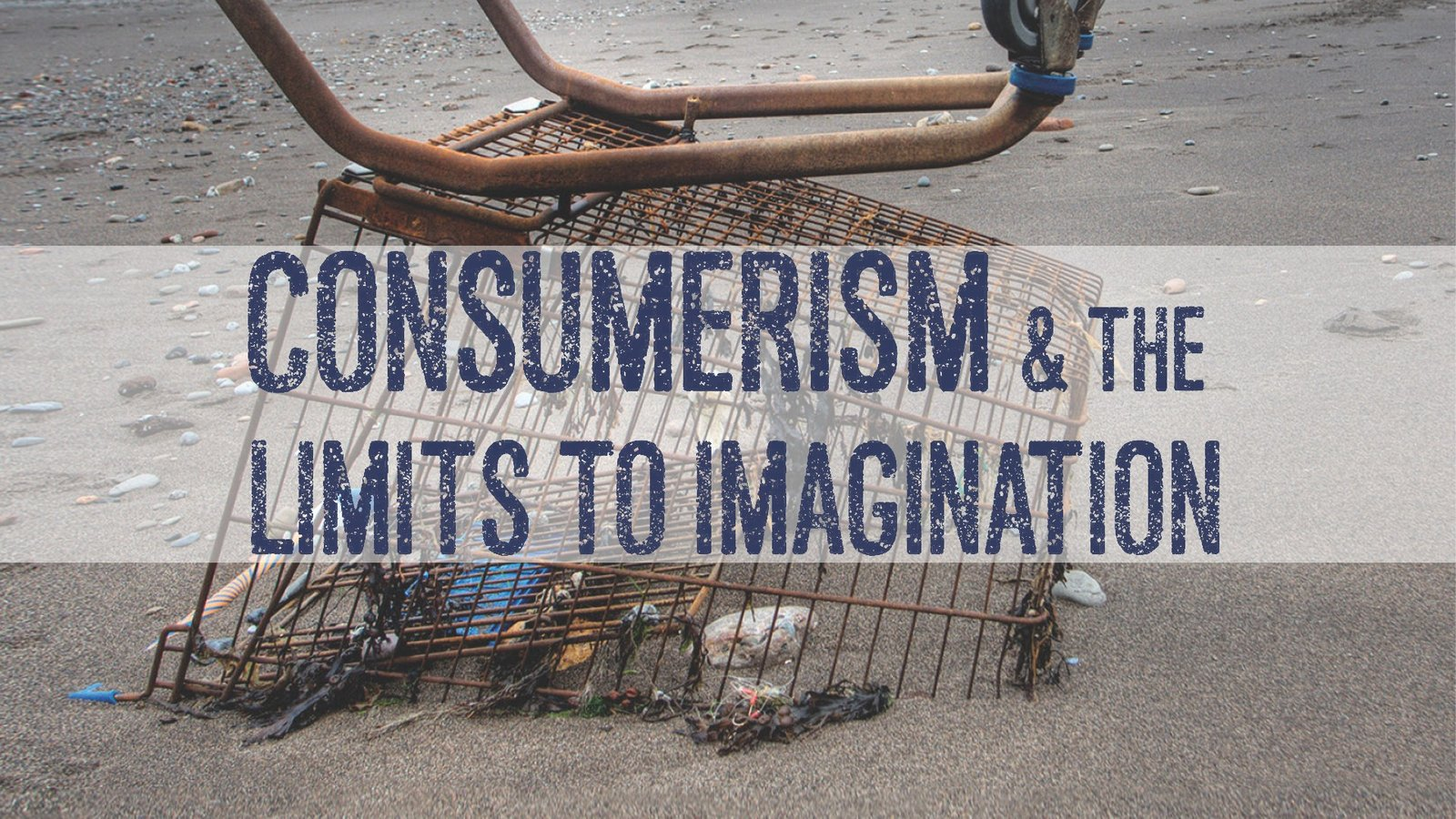 Consumerism & the Limits to Imagination