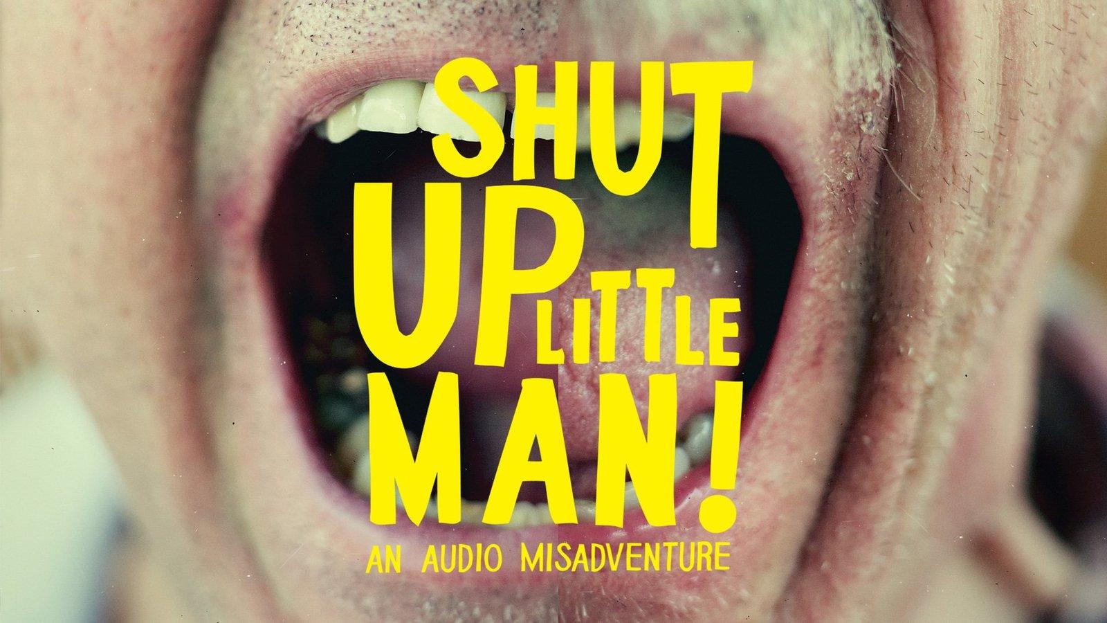 Shut Up Little Man - An Audio Misadventure