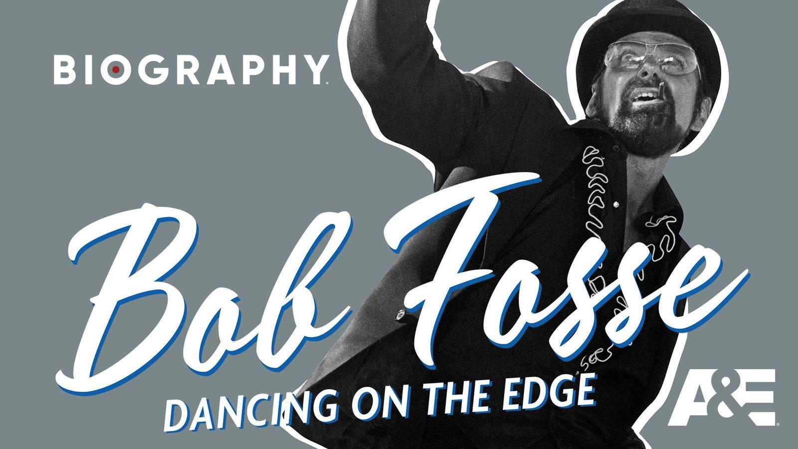 Bob Fosse: Dancing On The Edge