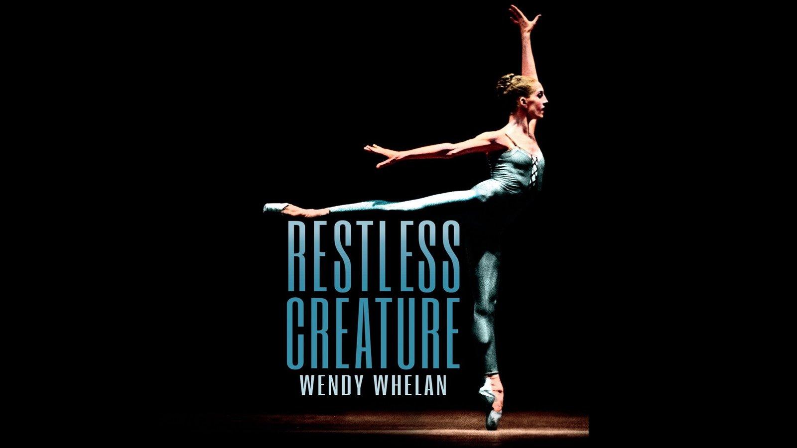 Restless Creature: Wendy Whelan - Portrait of a Prima Ballerina