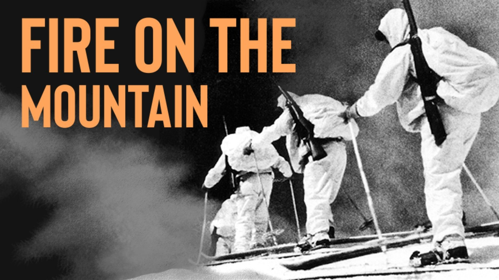 Fire On the Mountain - America's WWII Winter Warfare Fighting Unit
